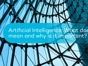 Artificial Intelligence: What does it mean and why is it important?