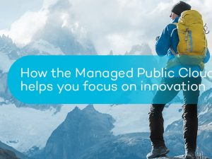How the Managed Public Cloud helps you focus on innovation