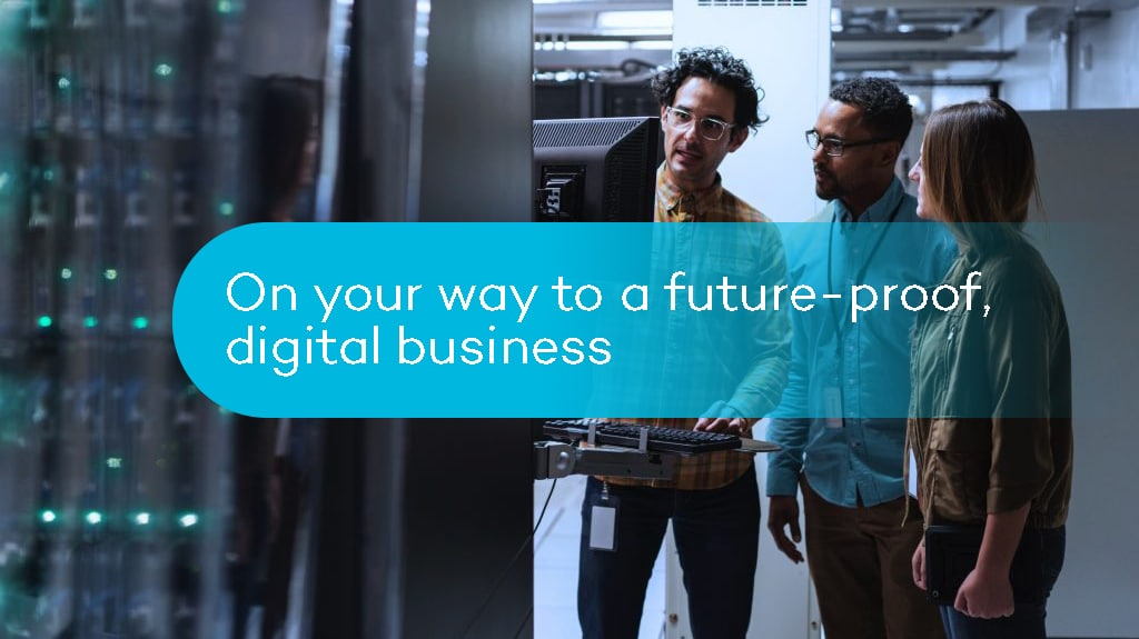On your way to a future-proof, digital business