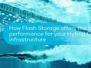 How Flash Storage offers the best performance for your Hybrid Cloud infrastructure