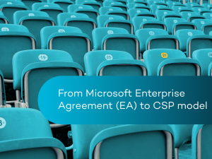 From Microsoft Enterprise Agreement (EA) to CSP model